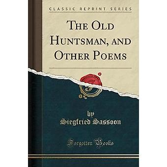 The Old Huntsman - and Other Poems (Classic Reprint) by Siegfried Sas