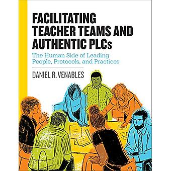 Facilitating Teacher Teams and Authentic Plcs - The Human Side of Lead