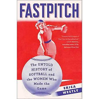 Fastpitch - The Untold History of Softball and the Women Who Made the