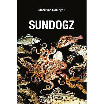 Sundogz by Mark von Schlegell - 9781584351627 Book