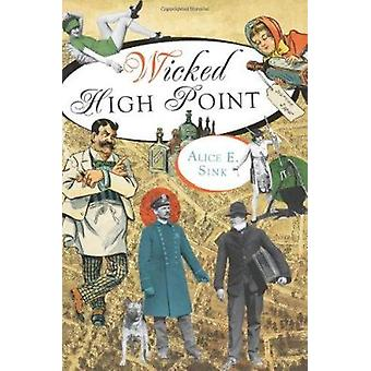 Wicked High Point by Alice E Sink - 9781609493721 Book