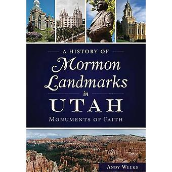 A History of Mormon Landmarks in Utah - - Monuments of Faith by Andy We