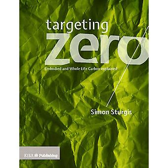 Targeting Zero - Whole Life and Embodied Carbon Strategies for Design