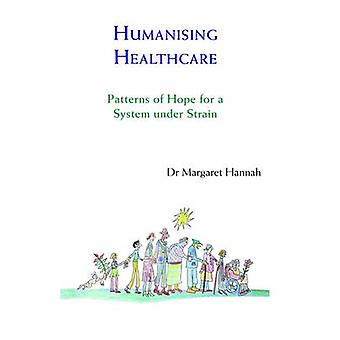 Humanising Healthcare - Patterns of Hope for a System Under Strain by