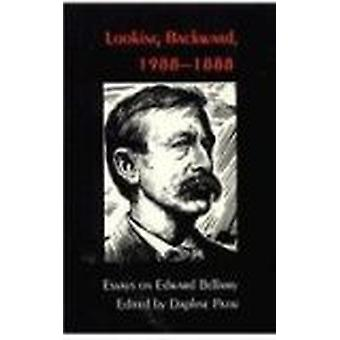 Looking Backward - 1988-1888 - Essays on Edward Bellamy by Daphne Pata