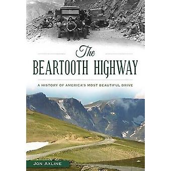 The Beartooth Highway - A History of America S Most Beautiful Drive by