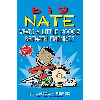 Big Nate Whats a Little Noogie Between Friends by Lincoln Peirce
