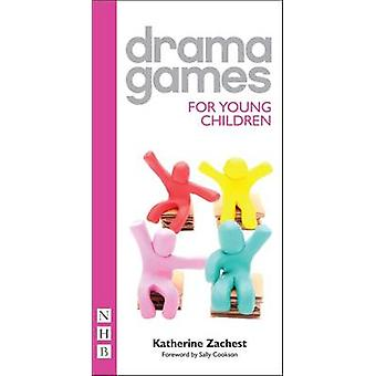 Drama Games for Young Children by Katherine Xachest