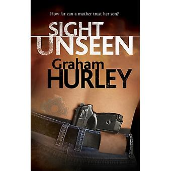 Sight Unseen by Graham Hurley