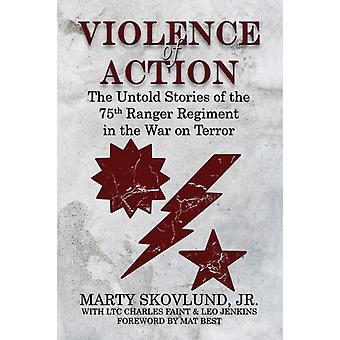 Violence of Action The Untold Stories of the 75th Ranger Regiment in the War on Terror by Skovlund & Marty