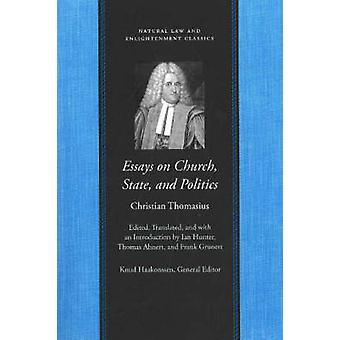 Essays on the Church - State - and Politics by Christian Thomasius -
