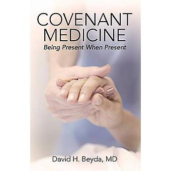 Covenant Medicine Being Present When Present by Beyda MD & David H