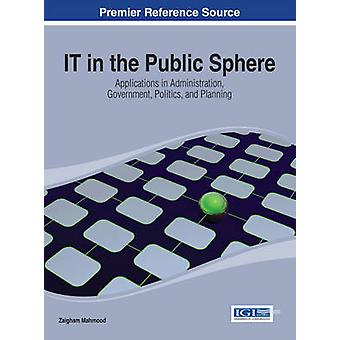 It in the Public Sphere Applications in Administration Government Politics and Planning by Zaigham & Mahmood