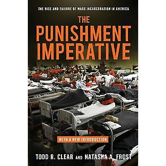 The Punishment Imperative The Rise and Failure of Mass Incarceration in America by Clear & Todd R.