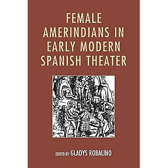 Female Amerindians in Early Modern Spanish Theater by Robalino & Gladys