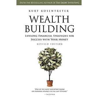 Wealthbuilding Lifelong Financial Strategies for Success with Your Money Revised Edition by Rosentreter & Kurt