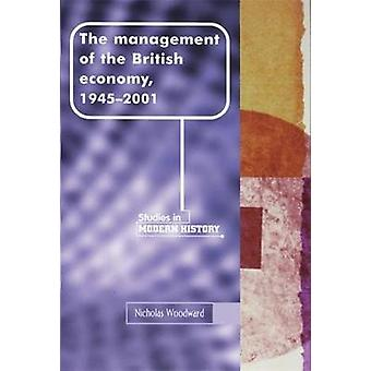 The Management of the British Economy 19452001 by Woodward & Nicholas