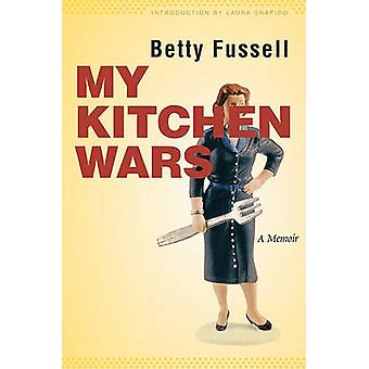 My Kitchen Wars A Memoir by Fussell & Betty