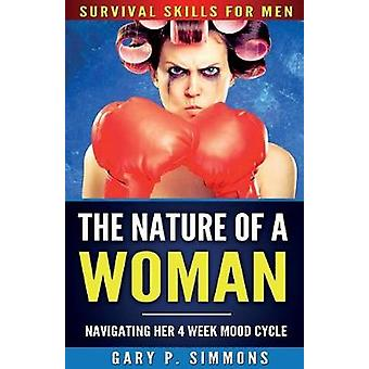 The Nature of a Woman Navigating Her 4 Week Mood Cycle by Simmons & Gary P