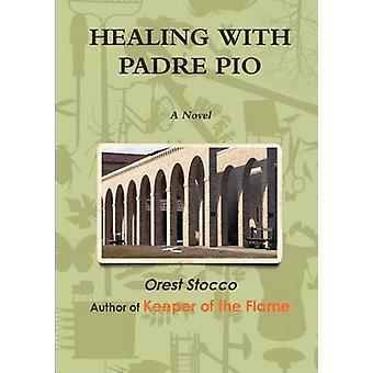 Healing with Padre Pio by Stocco & Orest
