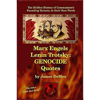 MARX ENGELS LENIN TROTSKY GENOCIDE QUOTES The Hidden History of Communisms Founding Tyrants in their Own Words by DeMeo & James
