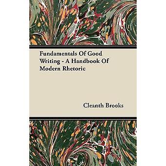Fundamentals Of Good Writing  A Handbook Of Modern Rhetoric by Brooks & Cleanth
