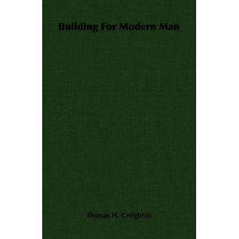 Building For Modern Man by Creighton & Thomas H.