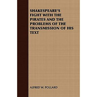 Shakespeares Fight with the Pirates and the Problems of the Transmission of His Text by Pollard & Alfred William