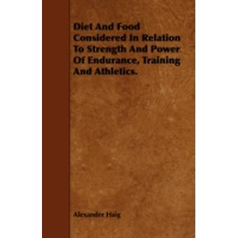 Diet and Food Considered in Relation to Strength and Power of Endurance Training and Athletics. by Haig & Alexander