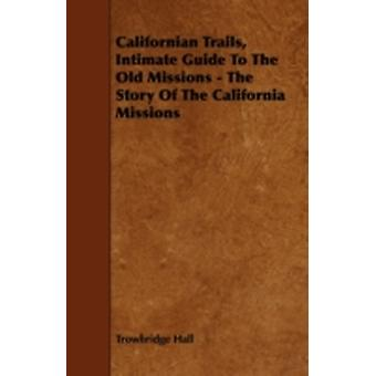 Californian Trails Intimate Guide to the Old Missions  The Story of the California Missions by Hall & Trowbridge