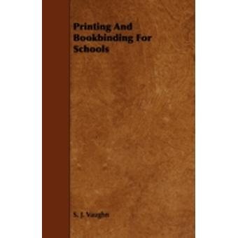 Printing and Bookbinding for Schools by Vaughn & S. J.