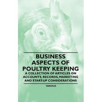 Business Aspects of Poultry Keeping  A Collection of Articles on Accounts Records Marketing and StartUp Considerations by Various