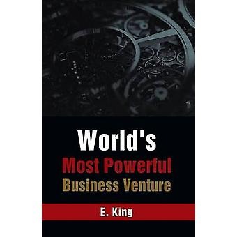Worlds Most Powerful Business Venture by King & E