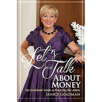 Lets Talk About Money The Girlfriends Guide to Protecting Her ASSets by Goldman & Janice