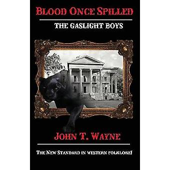 Blood Once Spilled The Gaslight Boys Series. by Wayne & John T.