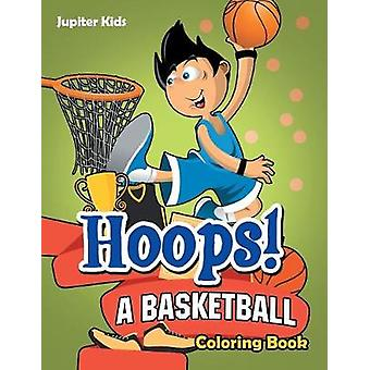 Hoops A Basketball Coloring Book by Jupiter Kids