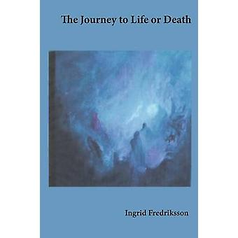 The Journey to Life or Death by Fredriksson & Ingrid