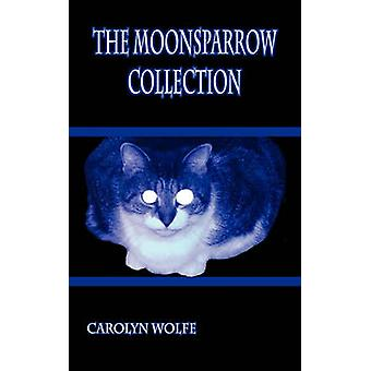 The Moonsparrow Collection by Wolfe & Carolyn
