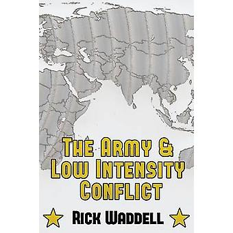 The Army and  Low Intensity Conflict by Waddell & Rick