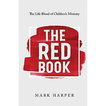 The Red Book The Life Blood of Childrens Ministry by Harper & Mark