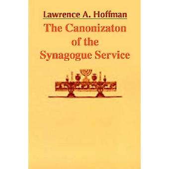Canonization of the Synagogue Service The by Hoffman & Lawrence