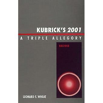 Kubricks 2001 A Triple Allegory 2001 by Wheat & Leonard F.