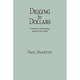 Digging for Dollars American Archaeology and the New Deal by Fagette & Paul