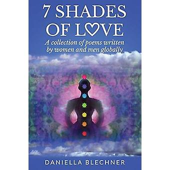 7 Shades of Love A collection of poems written by women and men globally by Blechner & Daniella