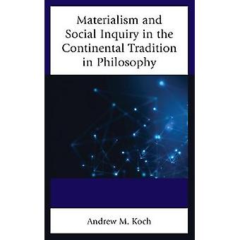 Materialism and Social Inquiry in the Continental Tradition in Philosophy by Koch & Andrew M.