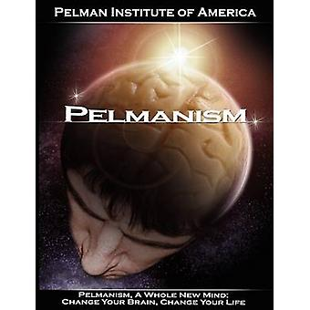 Pelmanism a Whole New Mind Change Your Brain Change Your Life by Pelman Institute of America & Institute O