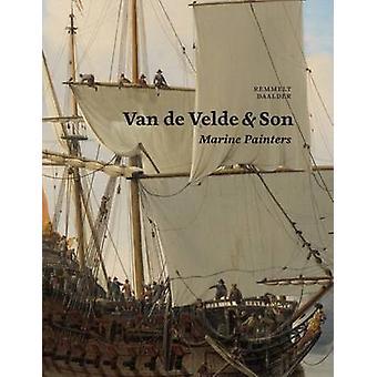 Van de Velde amp Son Marine Painters  The Firm of Willem van de Velde the Elder and Willem van der Velde the Younger 16401707 by Remmelt Daalder