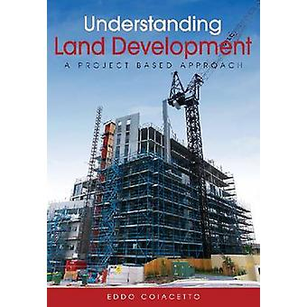 Understanding Land Development - A Project-based Approach by Eddo Coia