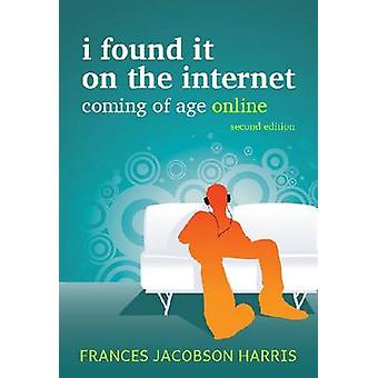 I Found it on the Internet - Coming of Age Online (2nd edition) by Fra