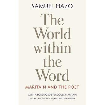 The World within the Word - Maritain and the Poet by Samuel Hazo - 978